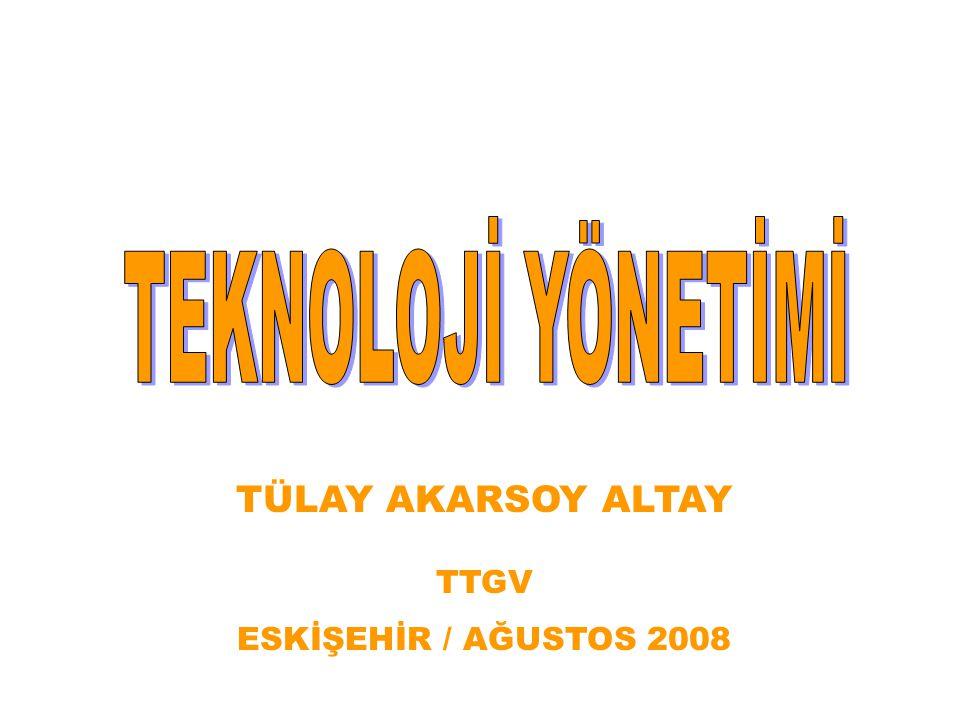 TEKNOLOJİ YÖNETİMİ TÜLAY AKARSOY ALTAY TTGV ESKİŞEHİR / AĞUSTOS 2008
