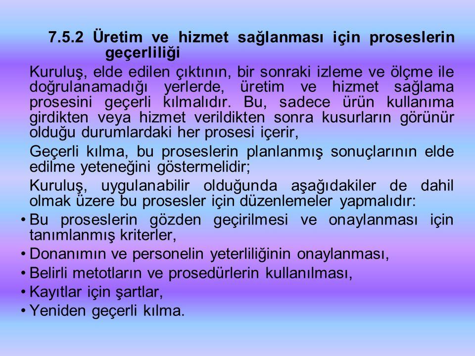 7.5.2 Üretim ve hizmet sağlanması için proseslerin geçerliliği