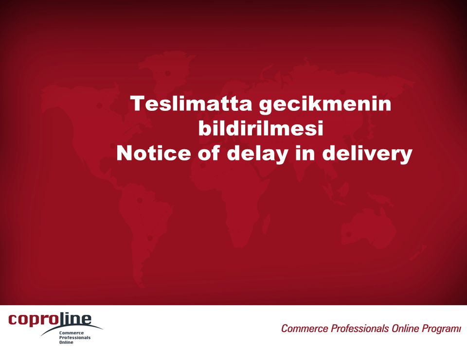 Teslimatta gecikmenin bildirilmesi Notice of delay in delivery