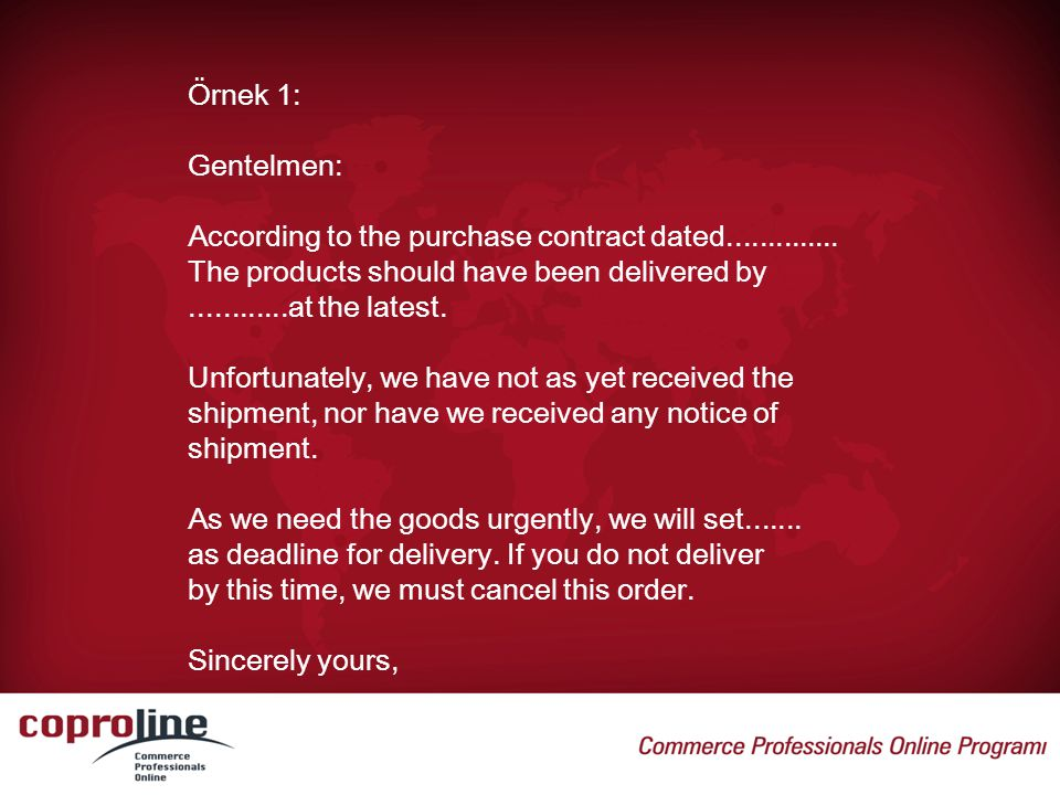 Örnek 1: Gentelmen: According to the purchase contract dated The products should have been delivered by.