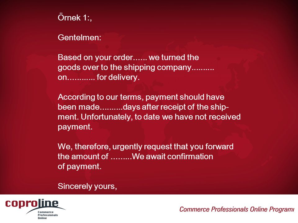 Örnek 1:, Gentelmen: Based on your order we turned the. goods over to the shipping company