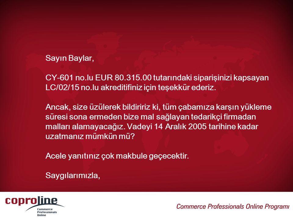 Sayın Baylar, CY-601 no.lu EUR 80.315.00 tutarındaki siparişinizi kapsayan LC/02/15 no.lu akreditifiniz için teşekkür ederiz.
