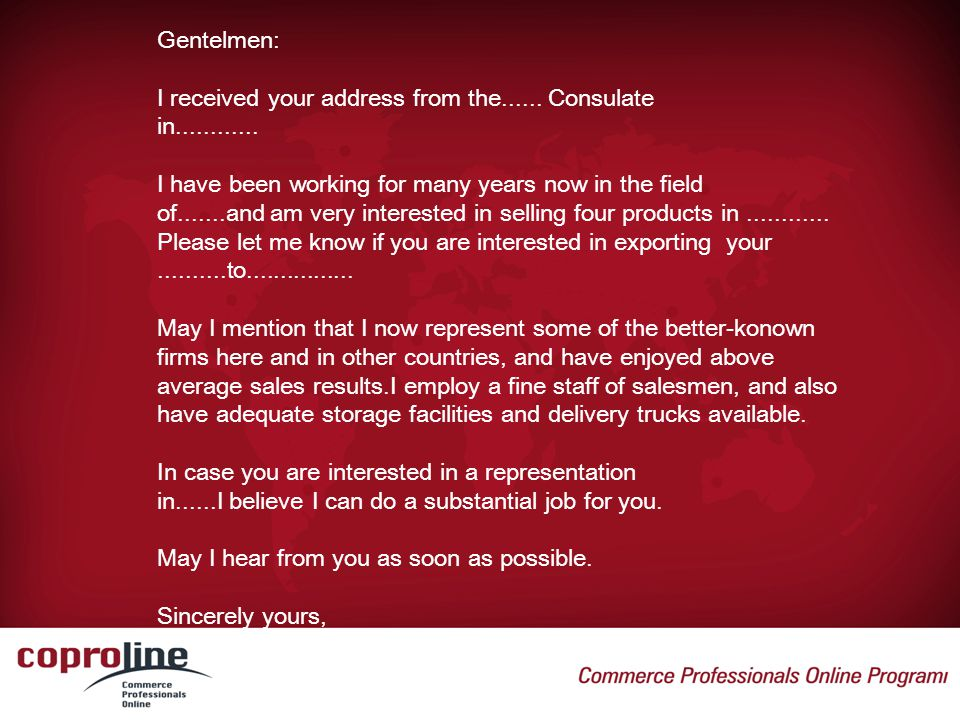 Gentelmen: I received your address from the Consulate. in I have been working for many years now in the field.