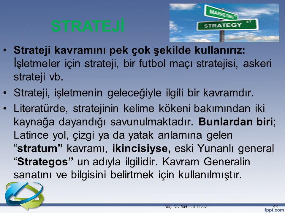 STRATEJİ Strateji kavramını pek çok şekilde kullanırız: İşletmeler için strateji, bir futbol maçı stratejisi, askeri strateji vb.