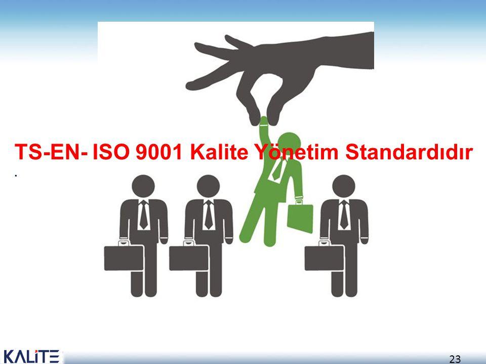 TS-EN- ISO 9001 Kalite Yönetim Standardıdır .