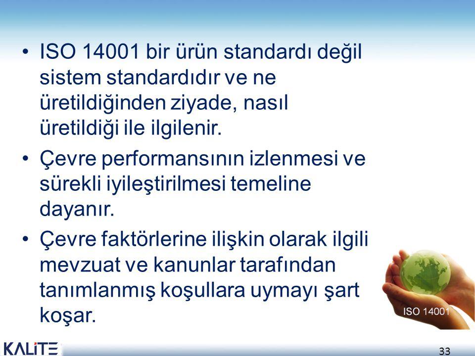 ISO 14001 bir ürün standardı değil sistem standardıdır ve ne üretildiğinden ziyade, nasıl üretildiği ile ilgilenir.