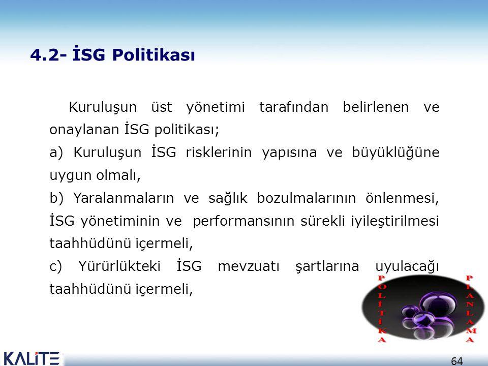 4.2- İSG Politikası Kuruluşun üst yönetimi tarafından belirlenen ve onaylanan İSG politikası;