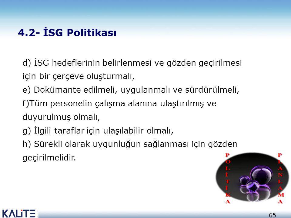 4.2- İSG Politikası d) İSG hedeflerinin belirlenmesi ve gözden geçirilmesi için bir çerçeve oluşturmalı,