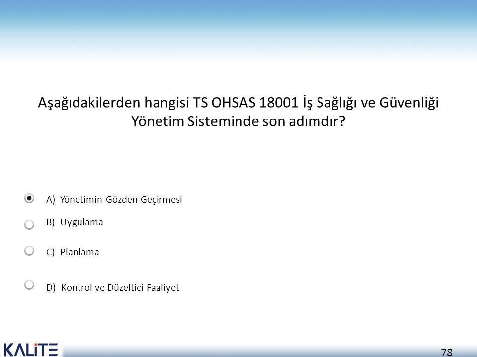 Aşağıdakilerden hangisi TS OHSAS 18001 İş Sağlığı ve Güvenliği Yönetim Sisteminde son adımdır