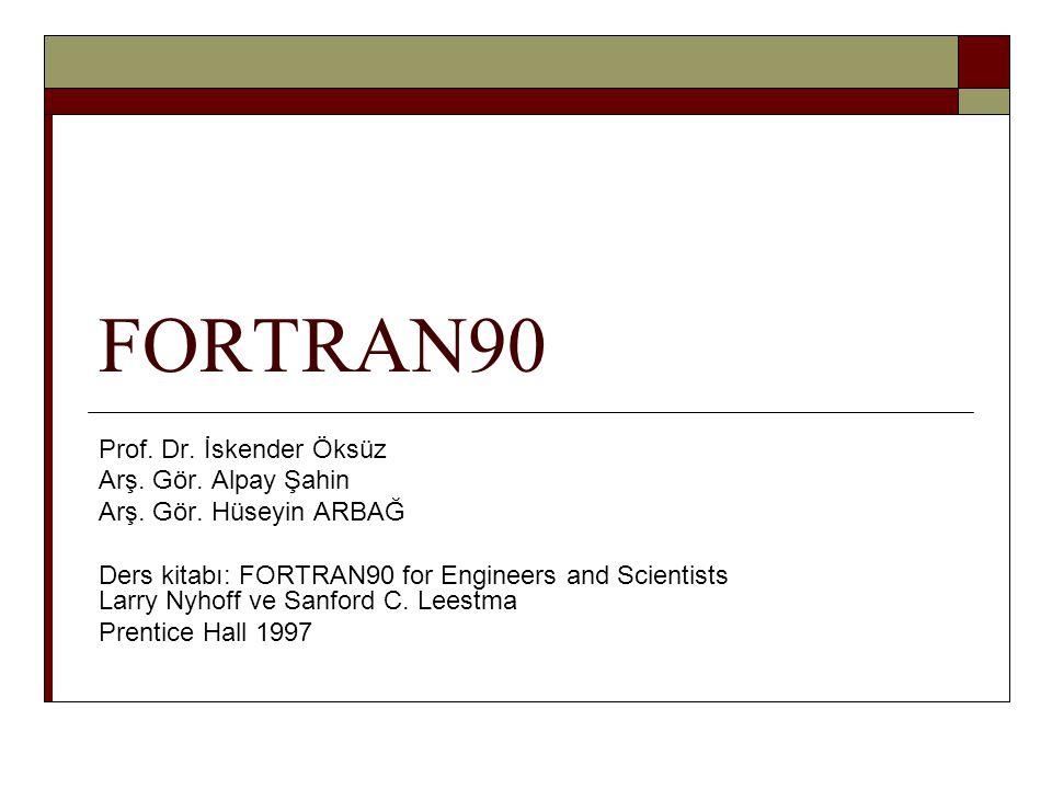 FORTRAN90 Prof. Dr. İskender Öksüz Arş. Gör. Alpay Şahin