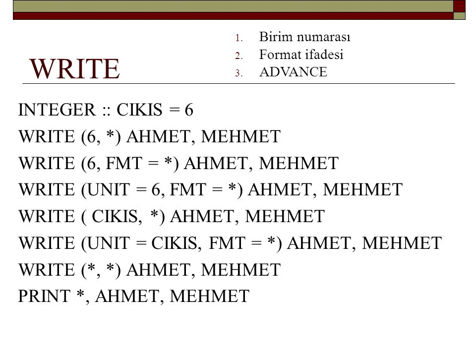 WRITE INTEGER :: CIKIS = 6 WRITE (6, *) AHMET, MEHMET