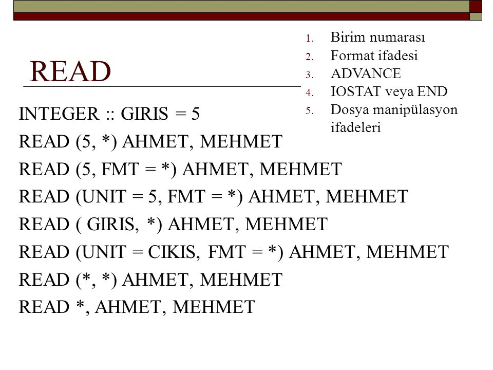 READ INTEGER :: GIRIS = 5 READ (5, *) AHMET, MEHMET