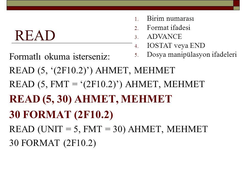 READ READ (5, 30) AHMET, MEHMET 30 FORMAT (2F10.2)