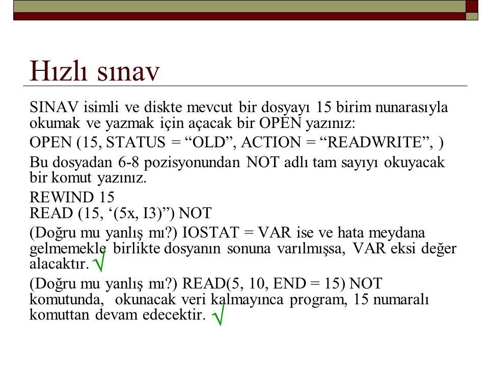 Hızlı sınav SINAV isimli ve diskte mevcut bir dosyayı 15 birim nunarasıyla okumak ve yazmak için açacak bir OPEN yazınız: