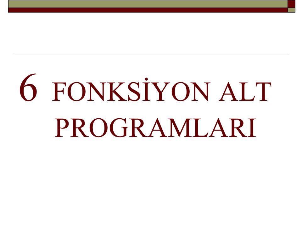 6 FONKSİYON ALT PROGRAMLARI