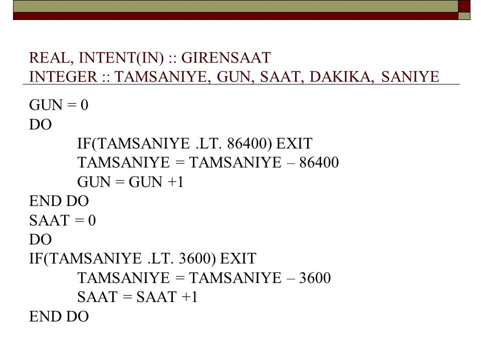 REAL, INTENT(IN) :: GIRENSAAT INTEGER :: TAMSANIYE, GUN, SAAT, DAKIKA, SANIYE