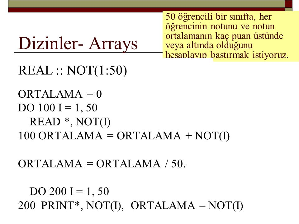Dizinler- Arrays REAL :: NOT(50) REAL :: NOT(1:50)