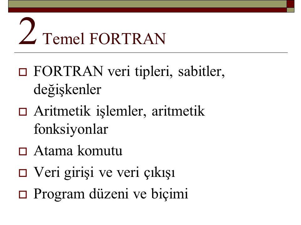 2 Temel FORTRAN FORTRAN veri tipleri, sabitler, değişkenler