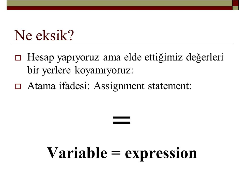 Variable = expression Ne eksik