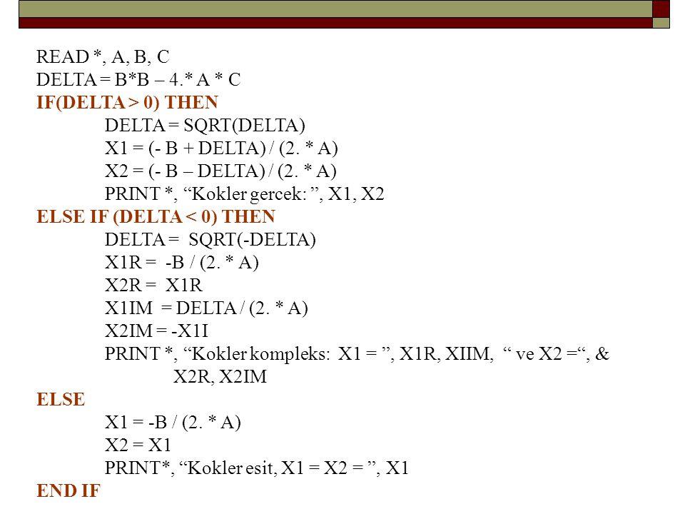 READ *, A, B, C DELTA = B*B – 4.* A * C. IF(DELTA > 0) THEN. DELTA = SQRT(DELTA) X1 = (- B + DELTA) / (2. * A)