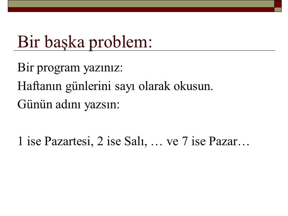 Bir başka problem: Bir program yazınız: