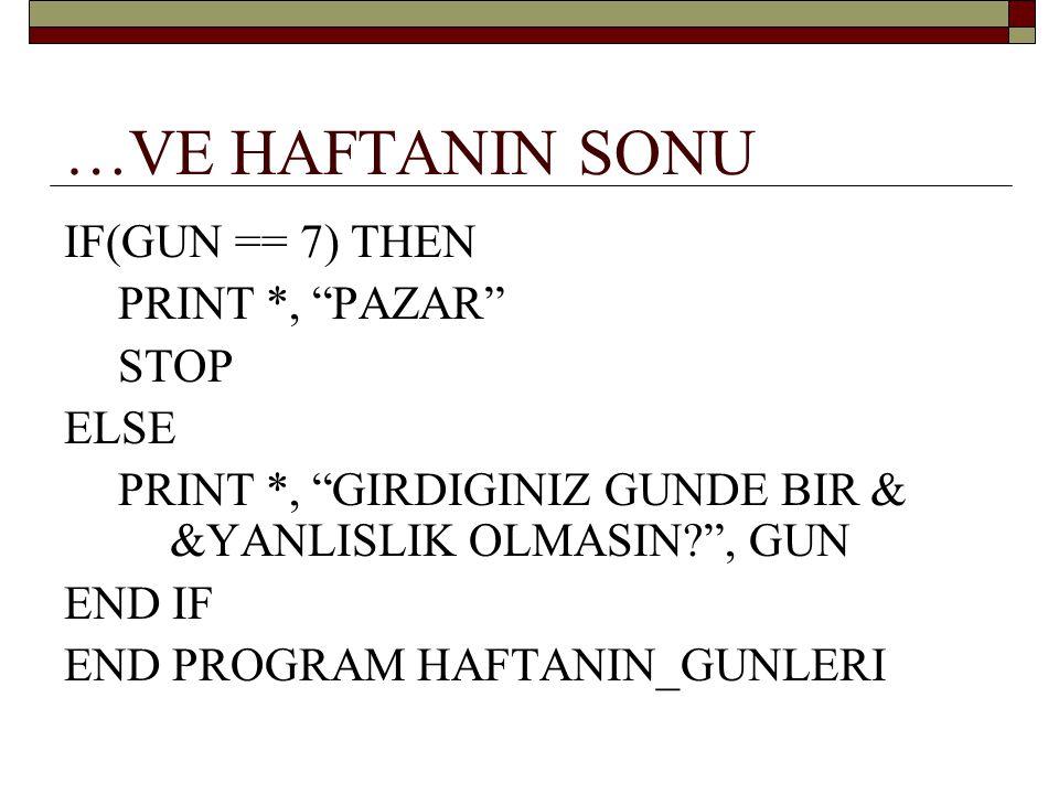 …VE HAFTANIN SONU IF(GUN == 7) THEN PRINT *, PAZAR STOP ELSE