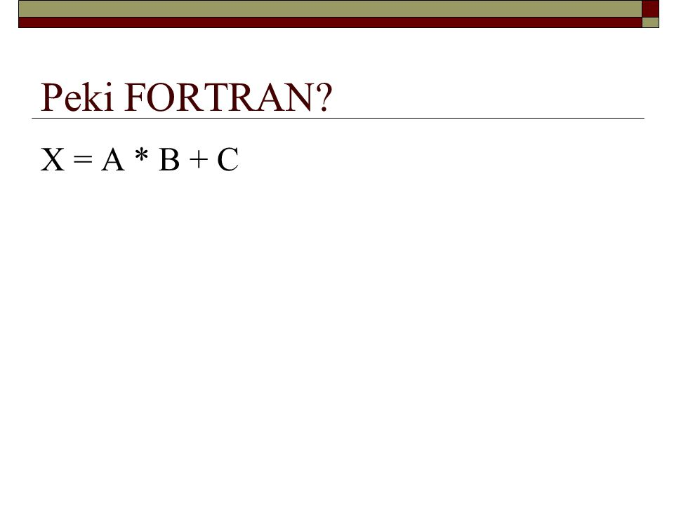 Peki FORTRAN X = A * B + C