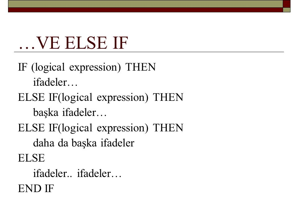…VE ELSE IF IF (logical expression) THEN ifadeler…