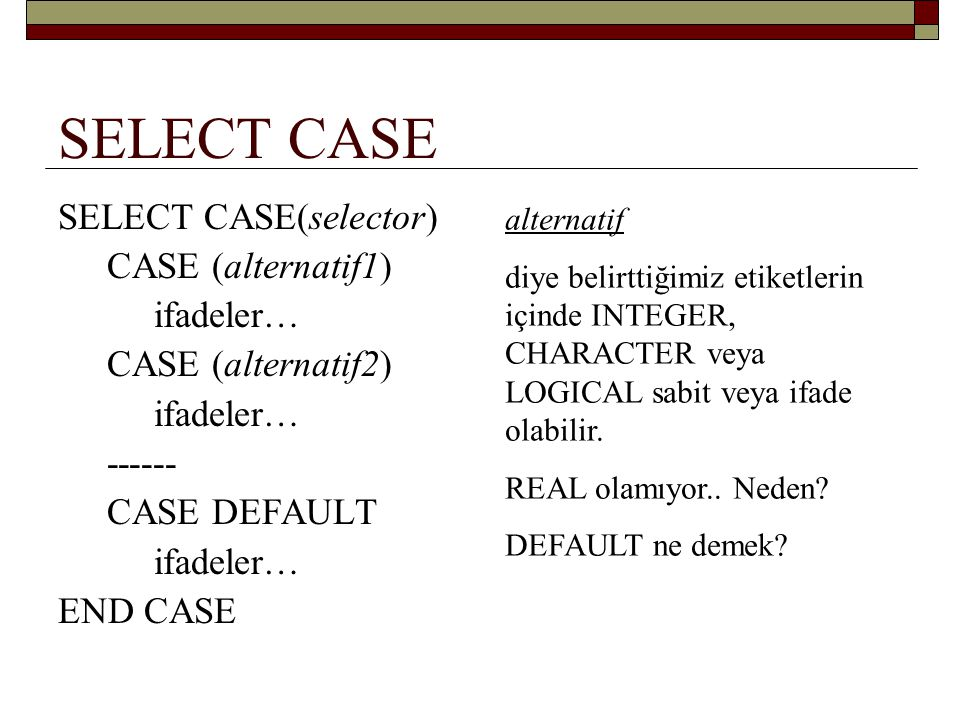 SELECT CASE SELECT CASE(selector) CASE (alternatif1) ifadeler…