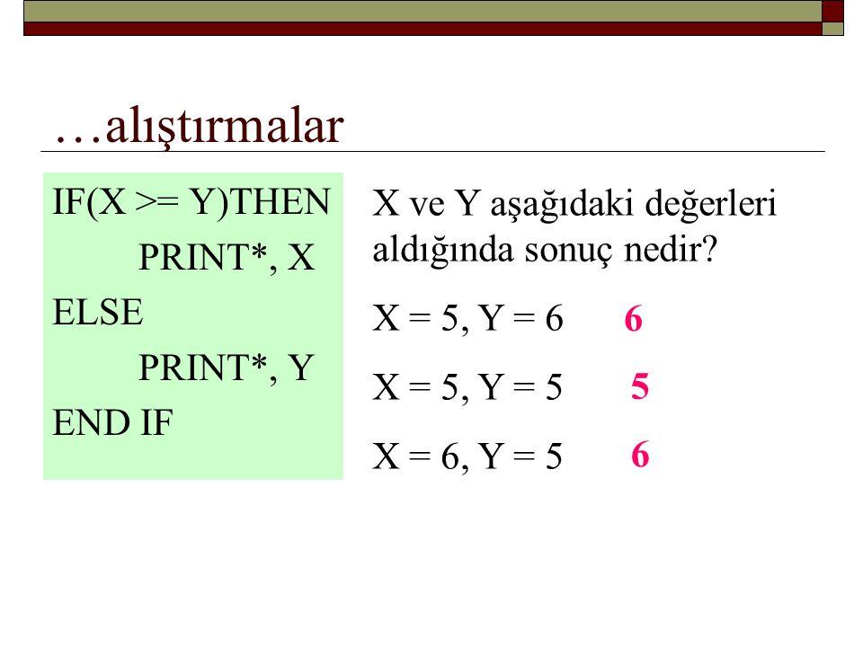 …alıştırmalar IF(X >= Y)THEN