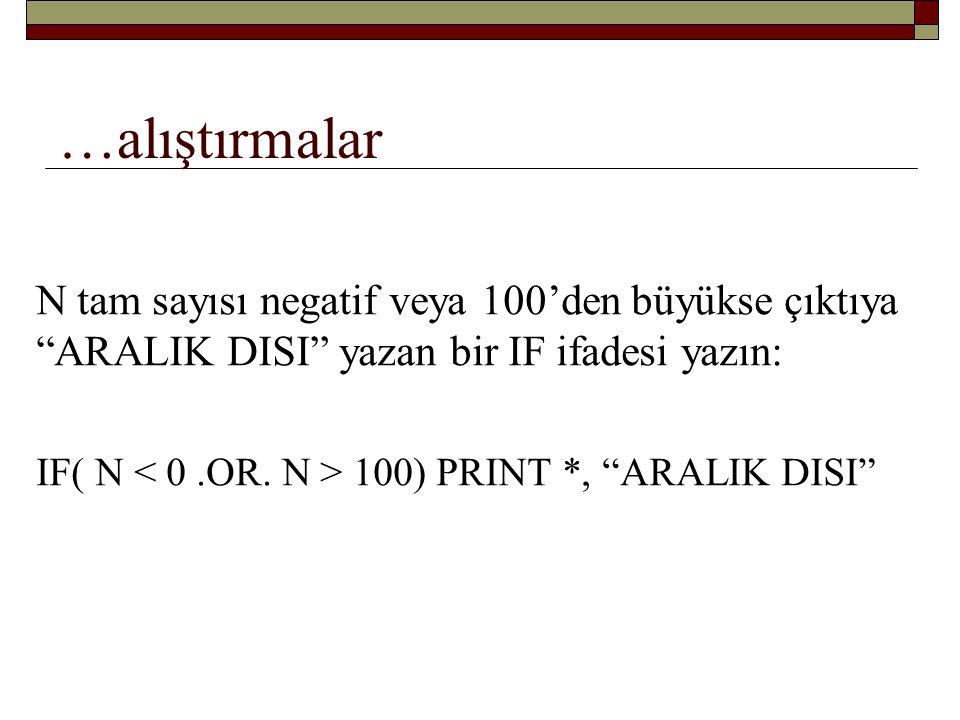 …alıştırmalar N tam sayısı negatif veya 100'den büyükse çıktıya ARALIK DISI yazan bir IF ifadesi yazın: