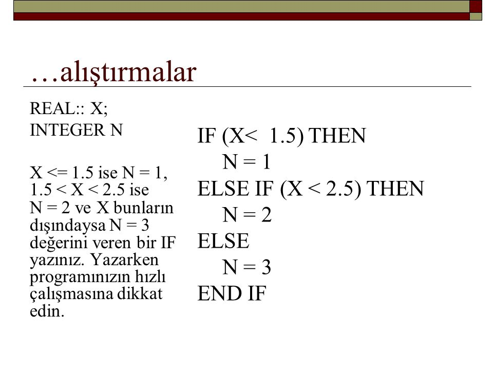 …alıştırmalar IF (X< 1.5) THEN N = 1 ELSE IF (X < 2.5) THEN