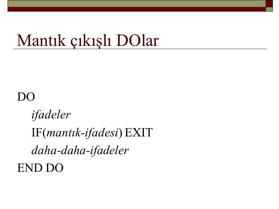 Mantık çıkışlı DOlar DO ifadeler IF(mantık-ifadesi) EXIT