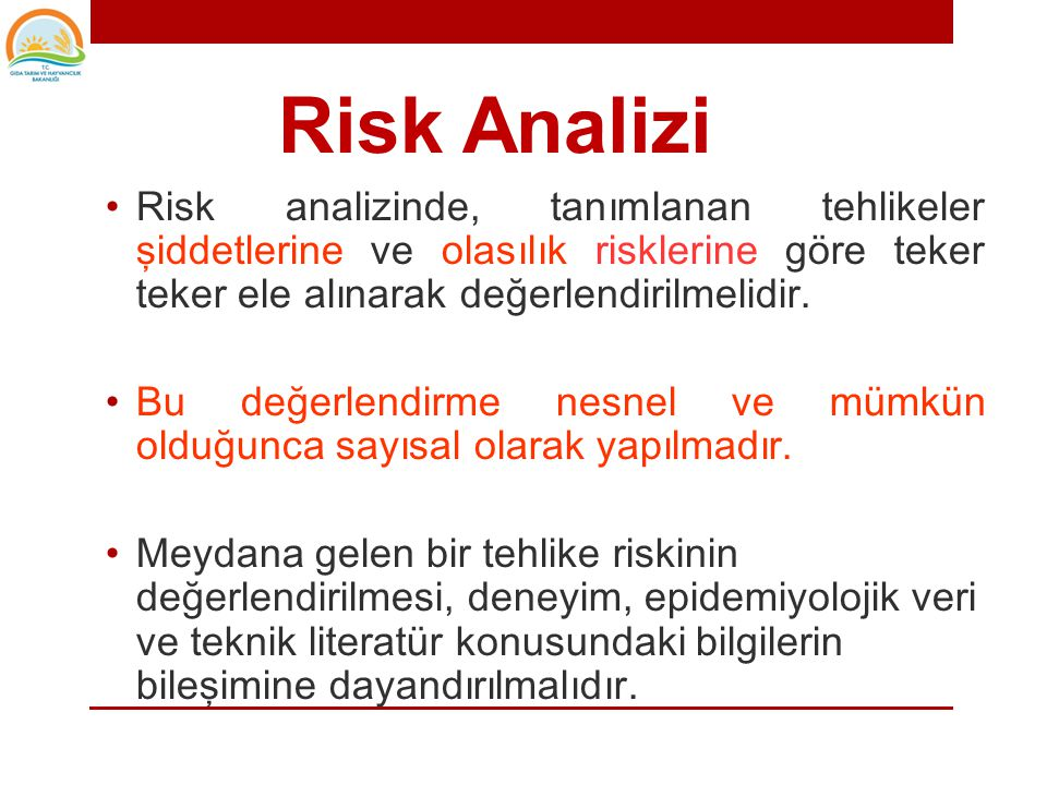 Risk Analizi Risk analizinde, tanımlanan tehlikeler şiddetlerine ve olasılık risklerine göre teker teker ele alınarak değerlendirilmelidir.