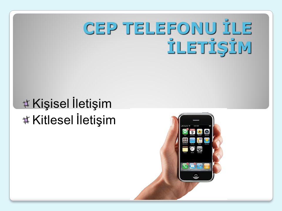 CEP TELEFONU İLE İLETİŞİM