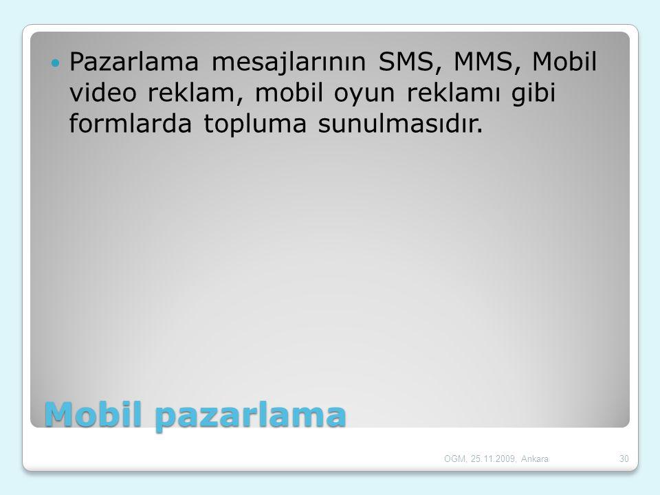 Pazarlama mesajlarının SMS, MMS, Mobil video reklam, mobil oyun reklamı gibi formlarda topluma sunulmasıdır.