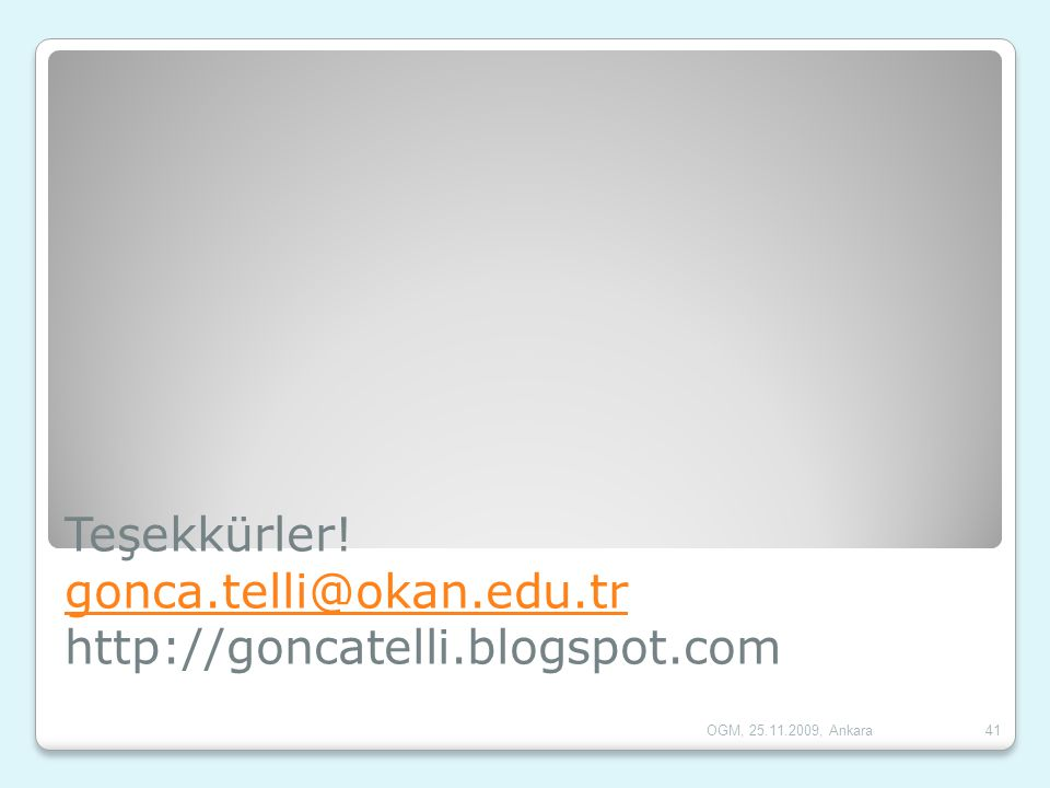 Teşekkürler! gonca.telli@okan.edu.tr http://goncatelli.blogspot.com
