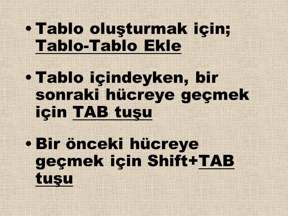 Tablo oluşturmak için; Tablo-Tablo Ekle