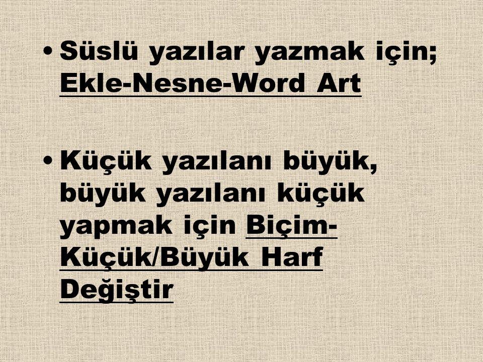 Süslü yazılar yazmak için; Ekle-Nesne-Word Art