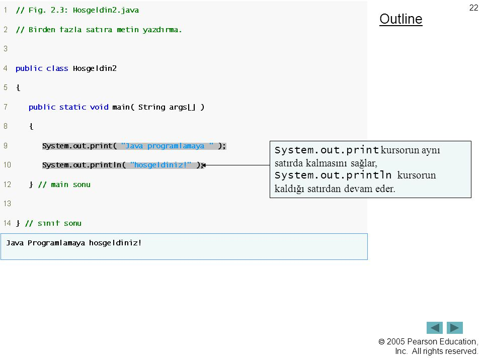 Outline System.out.print kursorun aynı satırda kalmasını sağlar, System.out.println kursorun kaldığı satırdan devam eder.