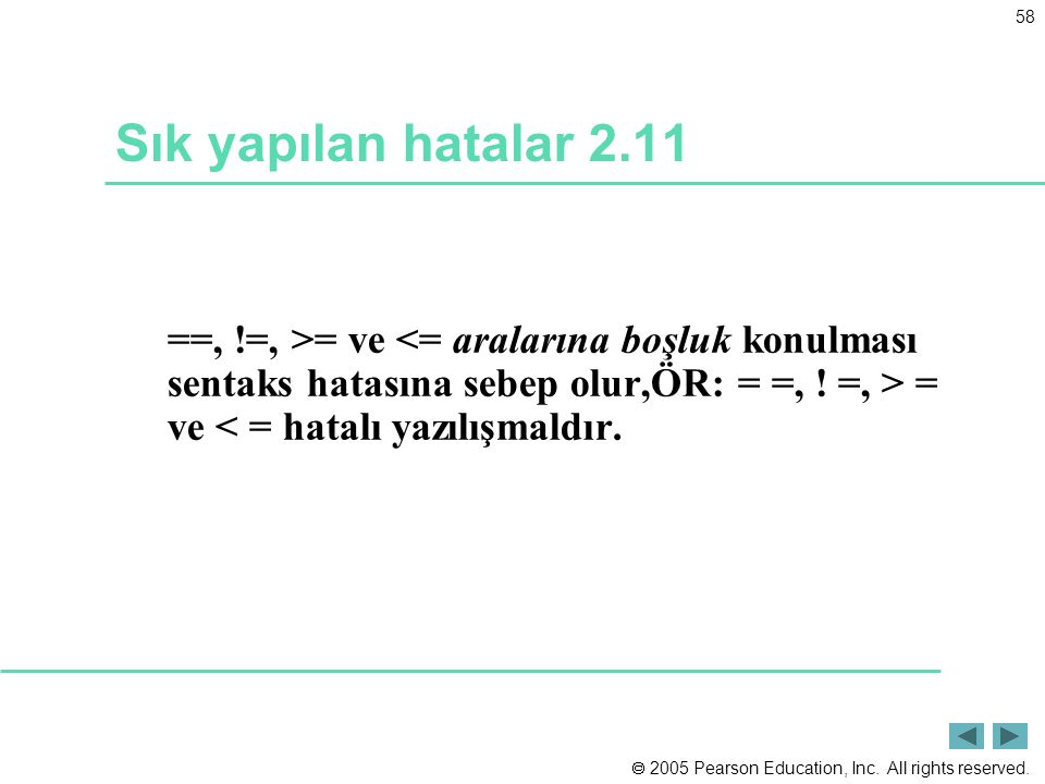 Sık yapılan hatalar 2.11 ==, !=, >= ve <= aralarına boşluk konulması sentaks hatasına sebep olur,ÖR: = =, .