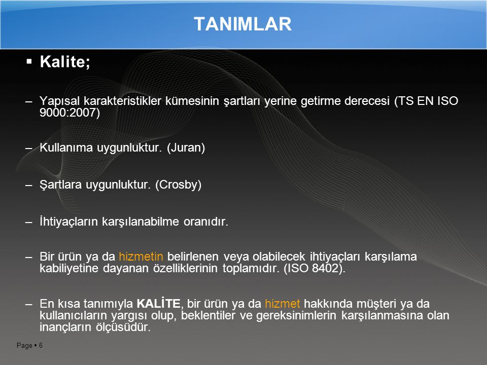 TANIMLAR Kalite; Yapısal karakteristikler kümesinin şartları yerine getirme derecesi (TS EN ISO 9000:2007)