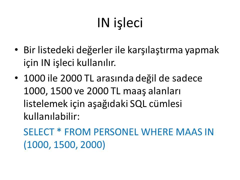 IN işleci Bir listedeki değerler ile karşılaştırma yapmak için IN işleci kullanılır.