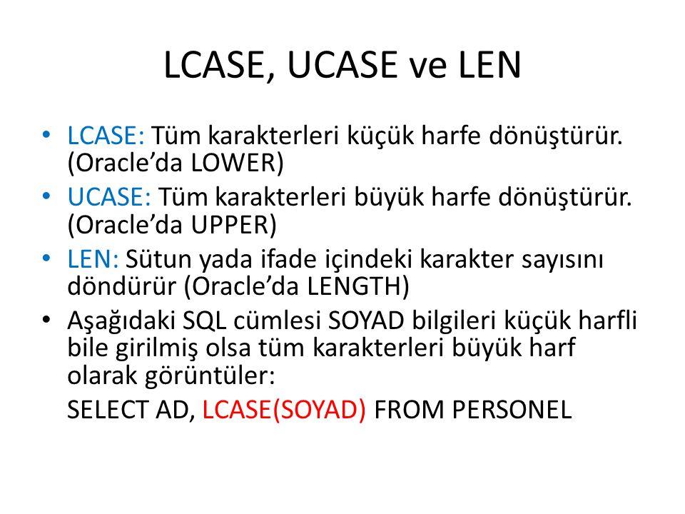 LCASE, UCASE ve LEN LCASE: Tüm karakterleri küçük harfe dönüştürür. (Oracle'da LOWER)