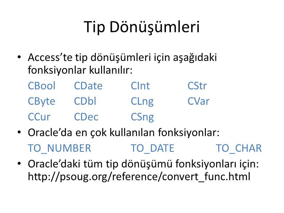 Tip Dönüşümleri Access'te tip dönüşümleri için aşağıdaki fonksiyonlar kullanılır: CBool CDate CInt CStr.