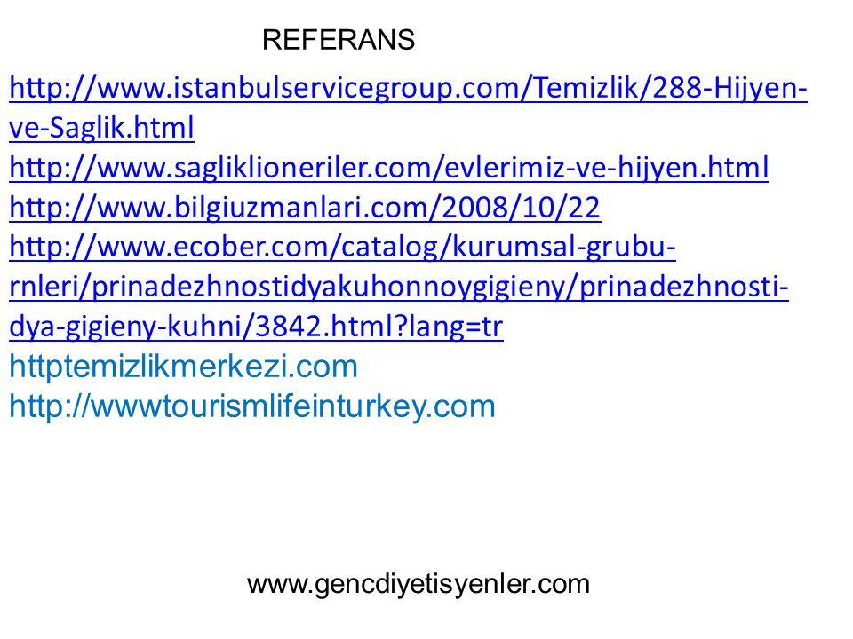 REFERANS http://www.istanbulservicegroup.com/Temizlik/288-Hijyen-ve-Saglik.html. http://www.sagliklioneriler.com/evlerimiz-ve-hijyen.html.