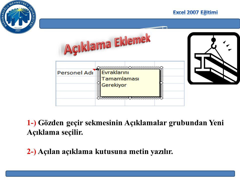 Excel 2007 Eğitimi Açıklama Eklemek. 1-) Gözden geçir sekmesinin Açıklamalar grubundan Yeni Açıklama seçilir.