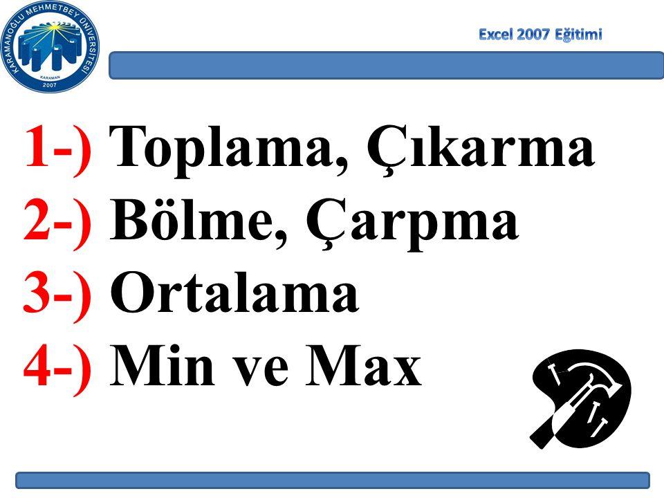 1-) Toplama, Çıkarma 2-) Bölme, Çarpma 3-) Ortalama 4-) Min ve Max