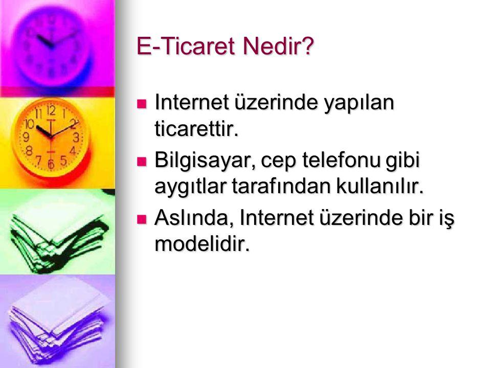 E-Ticaret Nedir Internet üzerinde yapılan ticarettir.