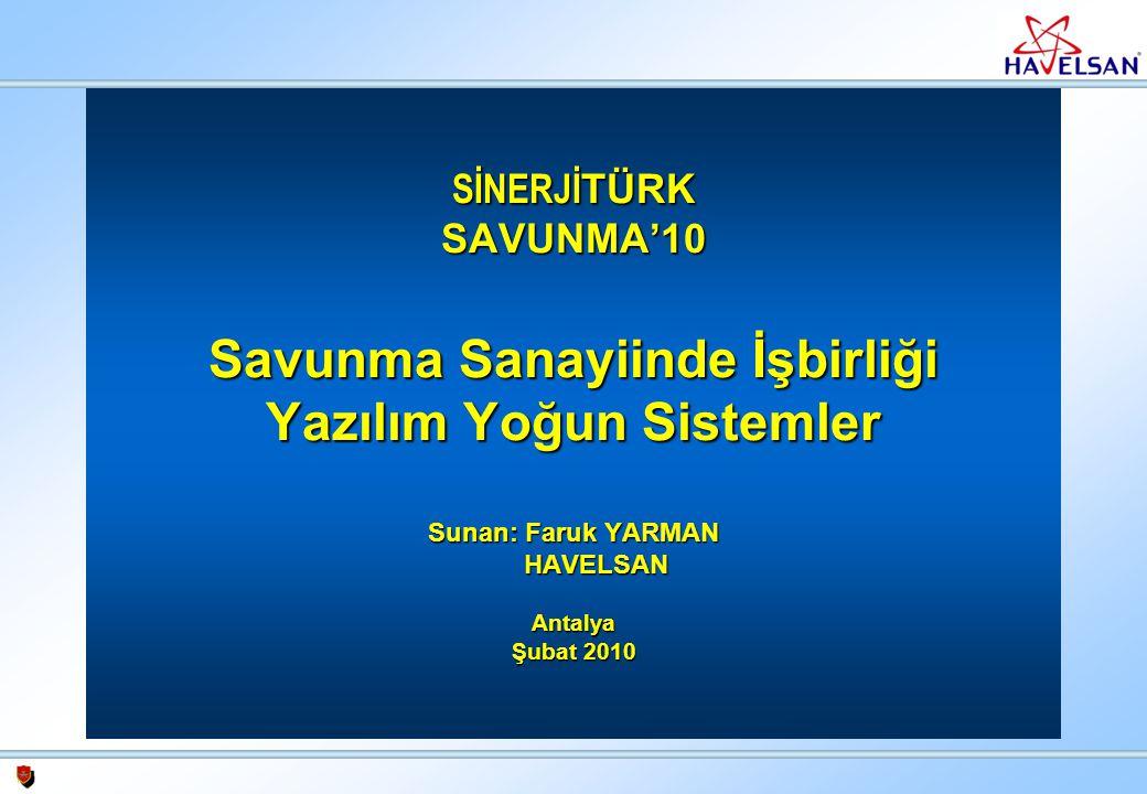 SİNERJİTÜRK SAVUNMA'10 Savunma Sanayiinde İşbirliği Yazılım Yoğun Sistemler Sunan: Faruk YARMAN HAVELSAN Antalya Şubat 2010